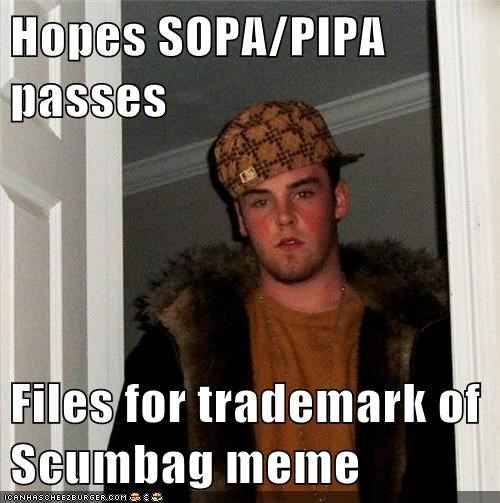Hopes SOPA/PIPA passes  Files for trademark of Scumbag meme
