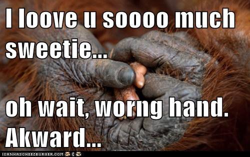 I loove u soooo much sweetie...  oh wait, worng hand. Akward...