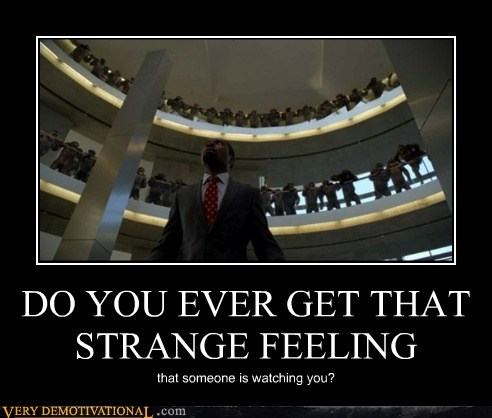 DO YOU EVER GET THAT STRANGE FEELING