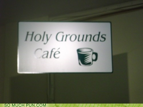 cafe,coffee,double meaning,grounds,holy,holy grounds,literalism,name,sign