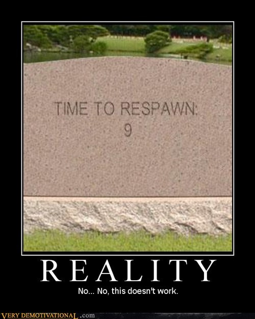 good idea,grave,Pure Awesome,respawn