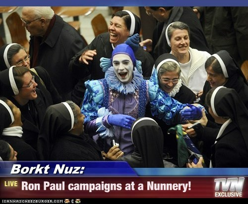 Borkt Nuz: - Ron Paul campaigns at a Nunnery!