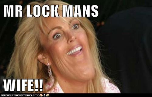 MR LOCK MANS  WIFE!!