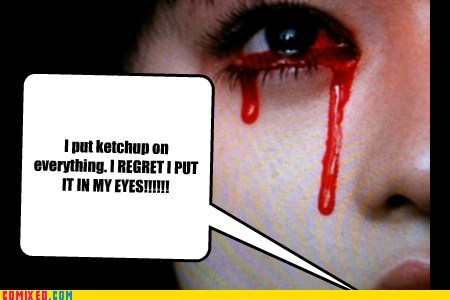 Too Much Ketchup!!!!!