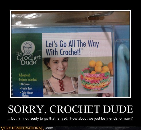 SORRY, CROCHET DUDE