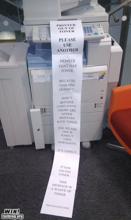 You heard the printer, move along punk