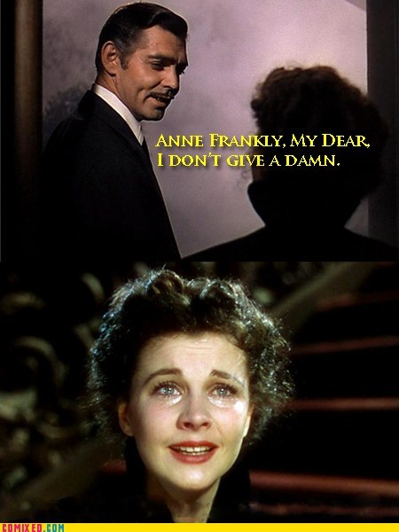 anne frank,From the Movies,gone with the wind,i-dont-give-a-damn,movies,rhett butler
