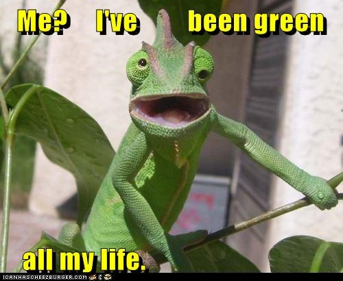 Me?     I've         been green     all my life.