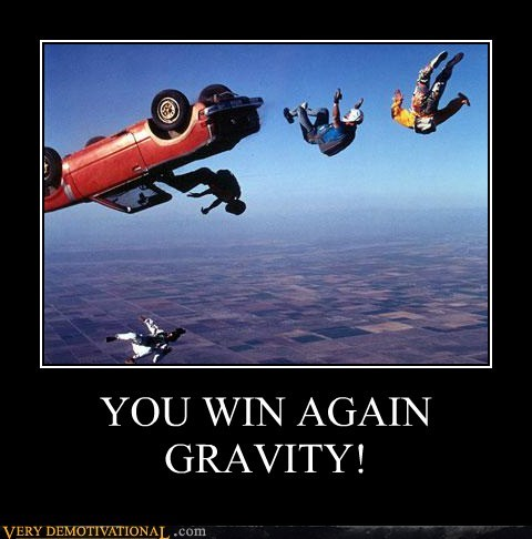 YOU WIN AGAIN GRAVITY!