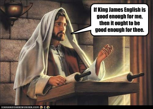 If King James English Is Good Enough For Me...