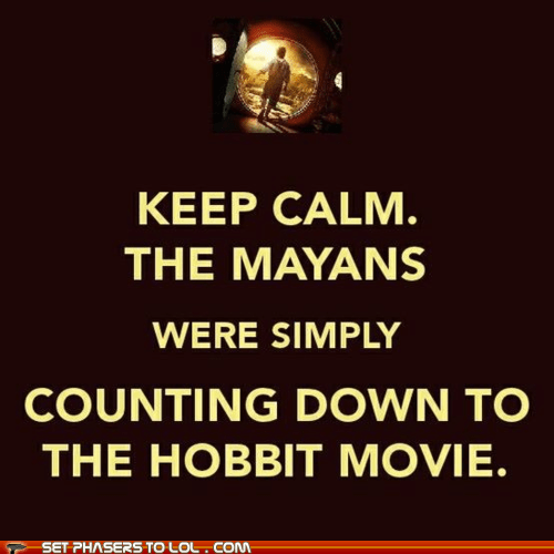 2012,best of the week,counting down,end of the world,keep calm,mayans,Movie,The Hobbit