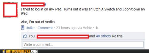 drinking,drunk,Etch A Sketch,facebook,ipad,vodka
