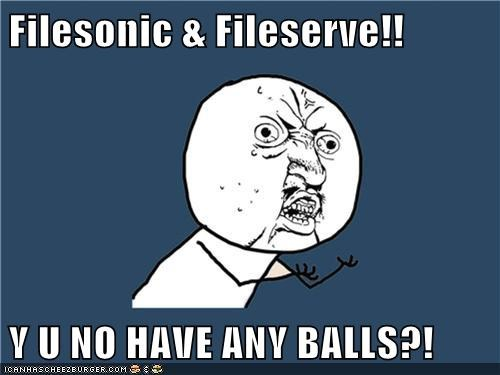 Filesonic & Fileserve!!  Y U NO HAVE ANY BALLS?!