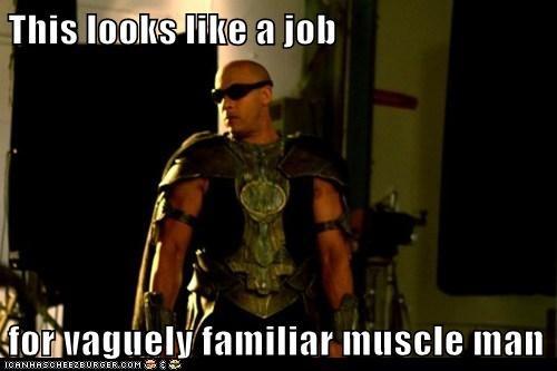 familiar,muscle man,riddick,sequel,superhero,vague,vin diesel