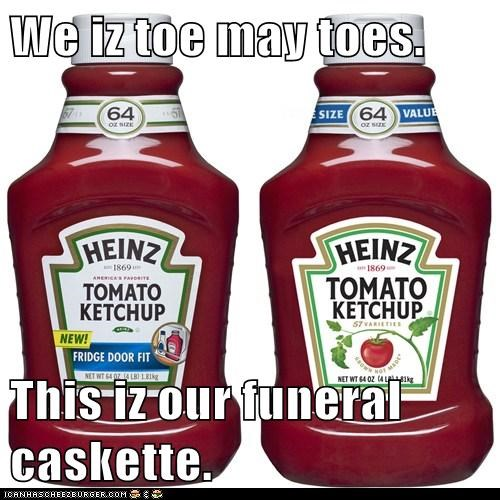 We iz toe may toes.  This iz our funeral caskette.