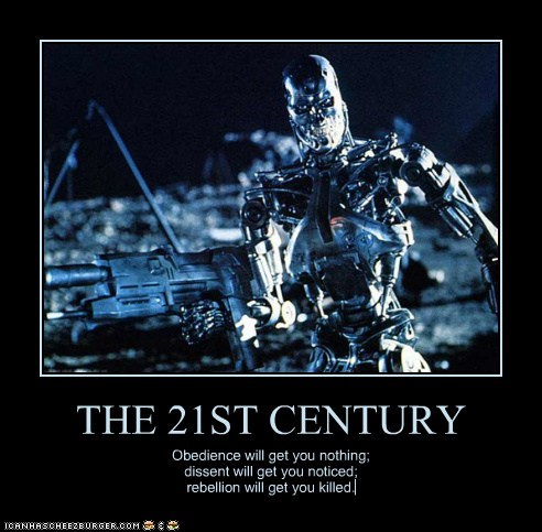 21st century,cyberdyne,dissent,killed,nothing,noticed,obedience,rebellion,skynet,terminator