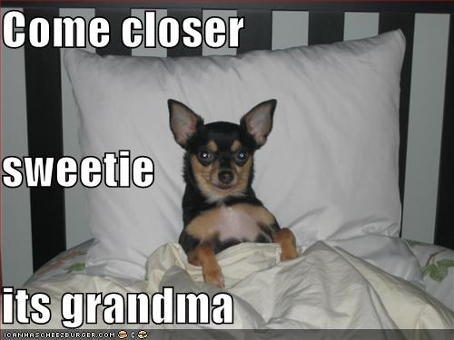 Come closer  sweetie  its grandma
