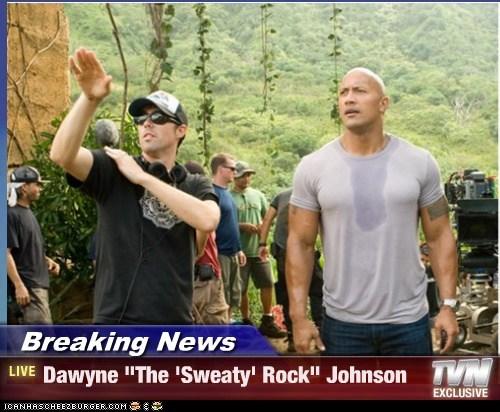 "Breaking News - Dawyne ""The 'Sweaty' Rock"" Johnson"