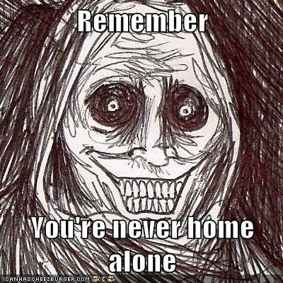 Remember  You're never home alone