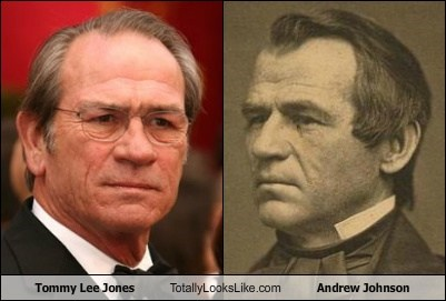 Tommy Lee Jones Totally Looks Like Andrew Johnson