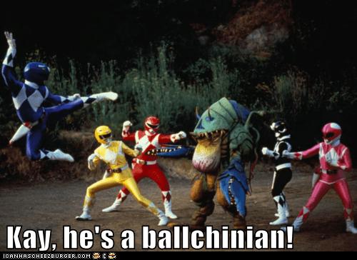 Kay, he's a ballchinian!