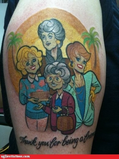golden girls,g rated,Hall of Fame,i kind of want that tatto,i kind of want that tattoo,old television,threes company,Ugliest Tattoos