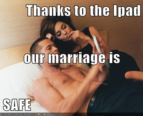 Thanks to the Ipad  our marriage is SAFE