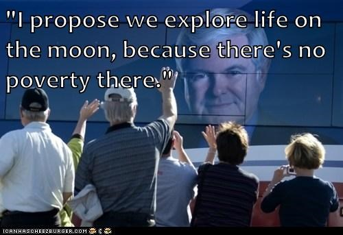 """I propose we explore life on the moon, because there's no poverty there."""