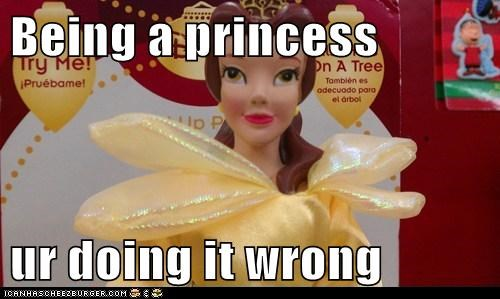 Being a princess  ur doing it wrong