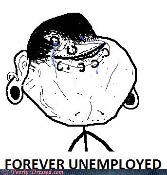 ear gauge,emo,forever alone,forever unemployed,job,meme,piercings,scene,unemployed