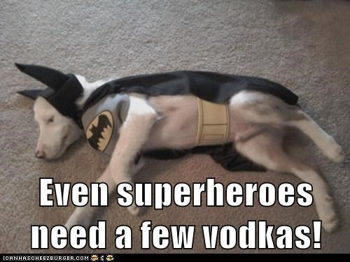 Even superheroes need a few vodkas!