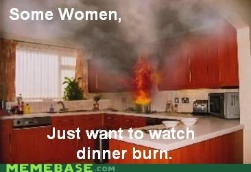 burn,dinner,kitchen,some dereks just leave the water on,some men,women