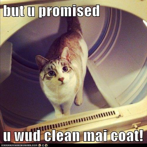 but u promised   u wud clean mai coat!