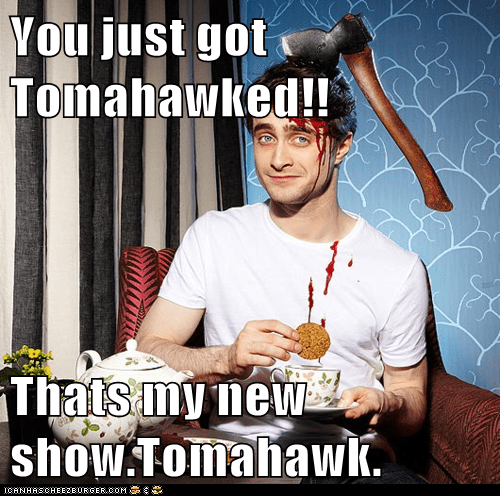 You just got Tomahawked!!