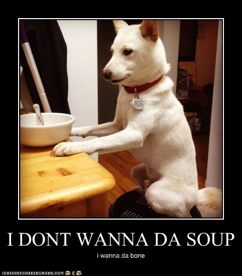 I DONT WANNA DA SOUP