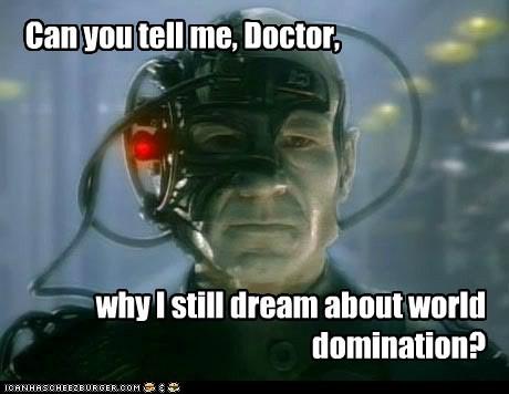 assimilated,borg,Captain Picard,doctor,locutus,patrick stewart,Star Trek,world domination