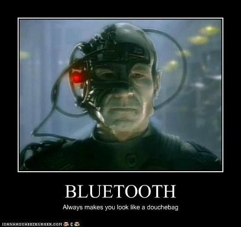 always,bluetooth,borg,Captain Picard,douchebag,locutus,patrick stewart,Star Trek