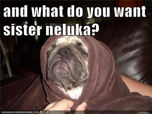 and what do you want sister neluka?
