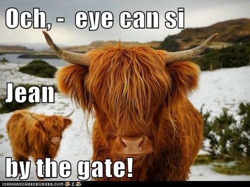 Och, -  eye can si Jean by the gate!