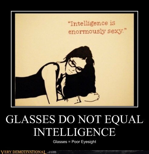 GLASSES DO NOT EQUAL INTELLIGENCE