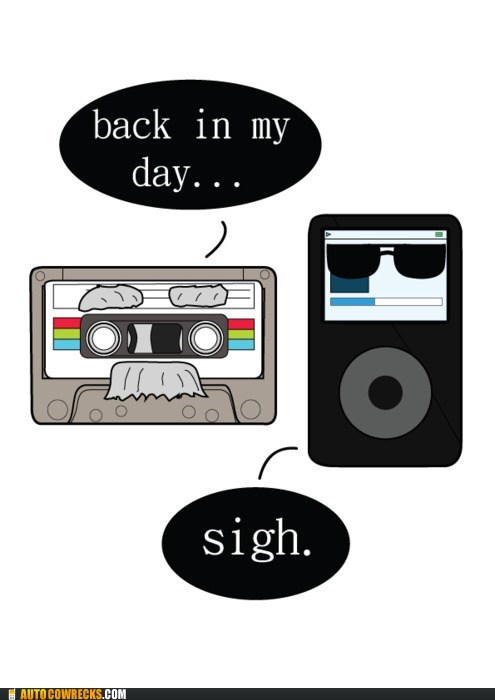 back in my day,cassette,ipod,Music,nostalgia,old