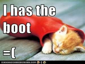 I has the boot  =(