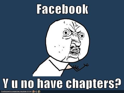 Facebook  Y u no have chapters?