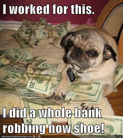 I worked for this.  I did a whole bank robbing now shoe!