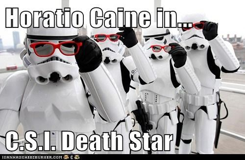Horatio Caine in...  C.S.I. Death Star
