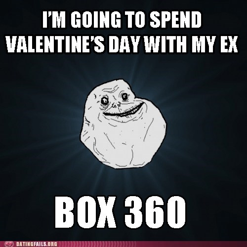 dating fails,ex,forever alone,g rated,Valentines day,video games,xbox