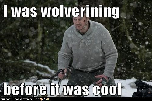 I was wolverining  before it was cool