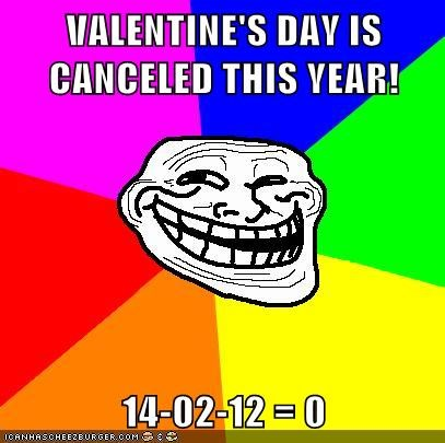 VALENTINE'S DAY IS CANCELED THIS YEAR!  14-02-12 = 0
