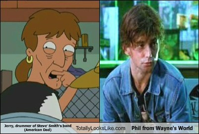 Jerry, Drummer of Steve' Smith's Band (American Dad) Totally Looks Like Phil from Wayne's World