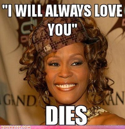 Scumbag Whitney Houston